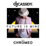 Song Of The Day: DJ Cassidy – Future Is Mine Featuring Chromeo & Wale