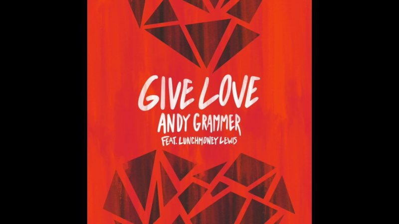 Song Of The Day By Andy Grammer Featuring LunchMoney Lewis - Give Love